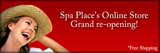 Spa Place's Online Store Grand Re-Opening - *Free Shipping